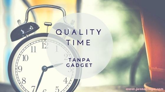 quality time tanpa gadget