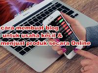 Cara Membuat Blog Untuk Usaha Kecil dan Menjual Produk Secara Online