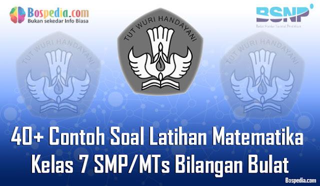 40+ Contoh Soal Latihan Matematika Kelas 7 SMP/MTs Bilangan Bulat Terbaru