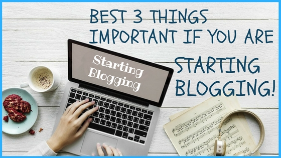 Best 3 Things Important if You Are Starting Blogging In Hindi