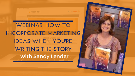 How to Incorporate Marketing Ideas When You're Writing the Story with Sandy Lender