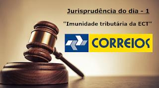 Jurisprudência do dia 1 - Imunidade tributária da ECT