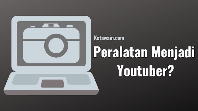 Peralatan Untuk Menjadi Youtuber