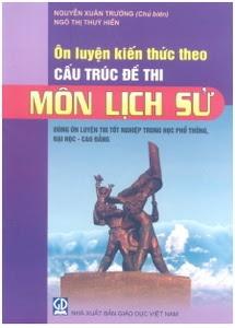 Ôn Luyện Kiến Thức Theo Cấu Trúc Đề Thi - Môn Lịch Sử - Nguyễn Xuân Trường
