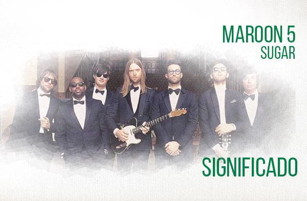 Sugar significado de la canción Maroon 5