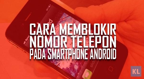 Cara memblokir nomor telepon pada Smartphone Android