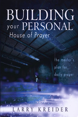 Building Your Personal House of Prayer by Larry Kreider on Daily Favor Blog
