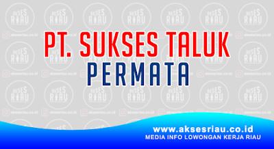 PT Sukses Taluk Permata Kuantan Singingi