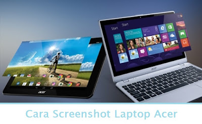 Cara Screenshot Laptop Acer