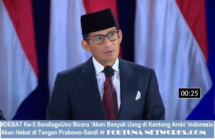 #DEBAT Ke-5 SandiagaUno Bicara 'Akan Banyak Uang di Kantong Anda' Indonesia Akan Hebat di Tangan Prabowo-Sandi