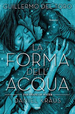 La forma dell'acqua di Guillermo Del Toro e Daniel Kraus