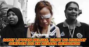 Thumbnail image for Dapat Liputan Meluas, Cindy Ng Disiasat Seksyen 302 KK Kerana Membunuh