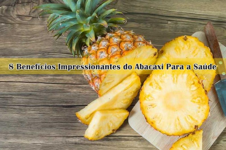 8 Benefícios Impressionantes do Abacaxi Para a Saúde