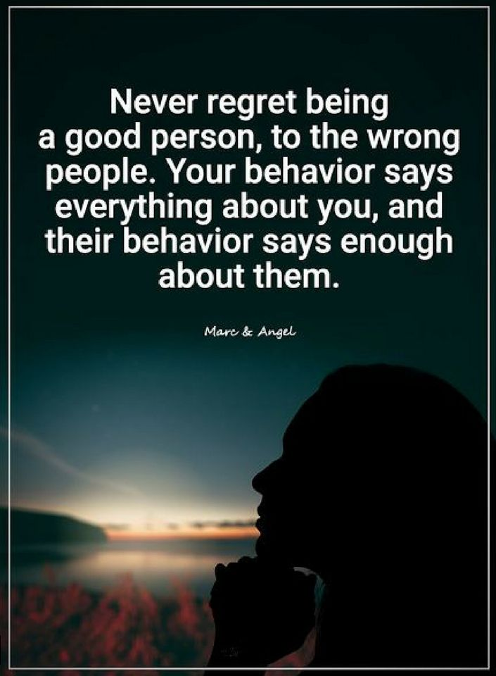 Quotes Never Regret Being A Good Person To The Wrong People Your