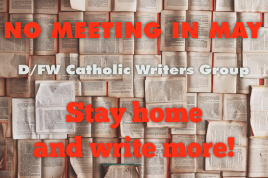 No meeting May 2016  Dallas/Fort Worth Catholic Writers Group