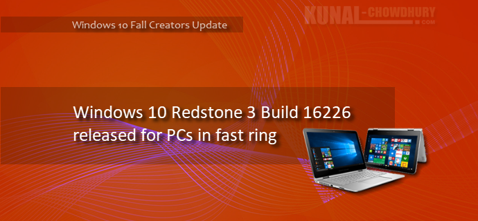 Windows 10 build 16226 released to PCs in Fast ring, with a bunch of new improvements (www.kunal-chowdhury.com)