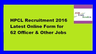 HPCL Recruitment 2016 Latest Online Form for 62 Officer & Other Jobs
