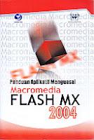 Judul Buku : Panduan Aplikatif Menguasai Macromedia FLASH MX 2004
