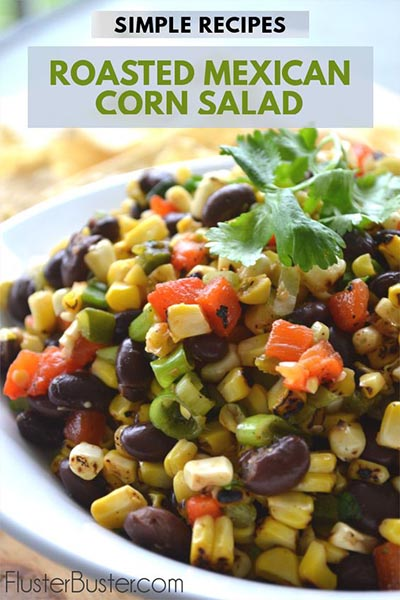 Roasted Mexican Corn Salad by Fluster Buster - favorite pin