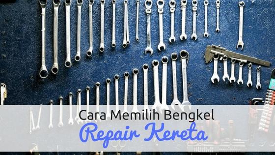 Cara Memilih Bengkel Repair Kereta