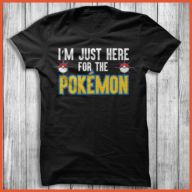 I'm Just Here For The Pokemon GO Shirt