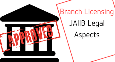 Branch Licensing - JAIIB Legal Aspects