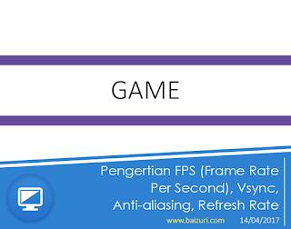 Pengertian FPS (Frame Rate Per Second), Vsync, Anti-aliasing, Refresh Rate