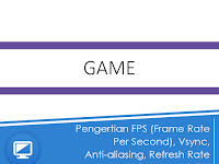 Pengertian FPS (Frame Rate Per Second), Vsync, Anti-aliasing, Refresh Rate
