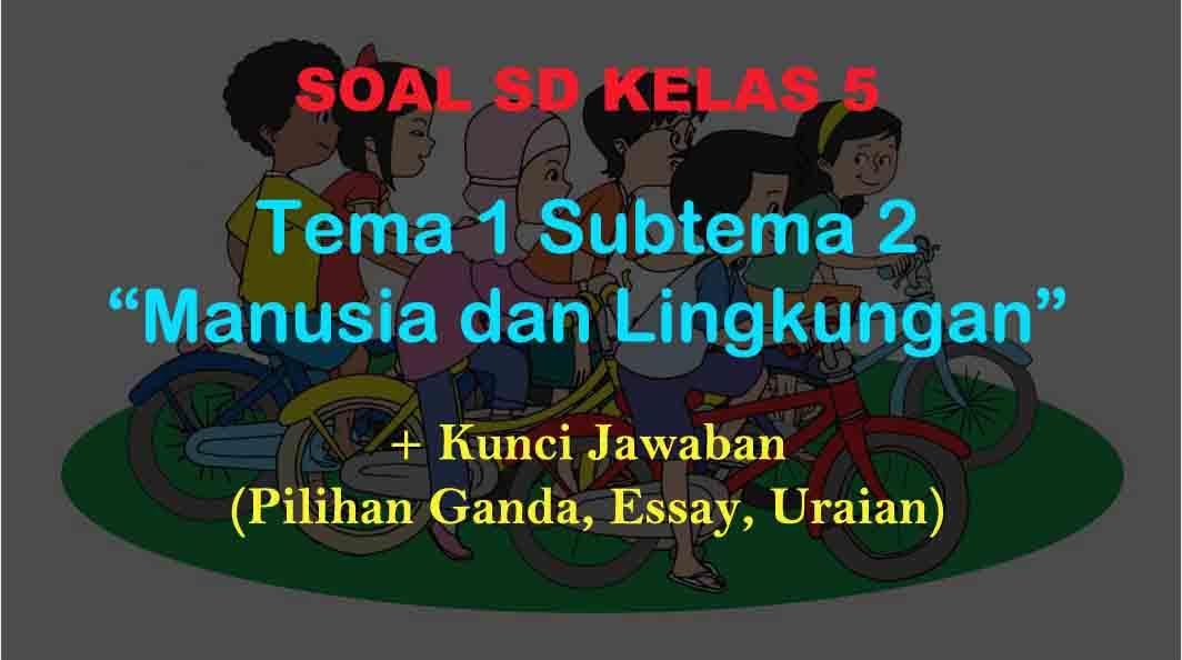 Soal Tematik Kelas 5 Tema 1 Subtema 2 Manusia Dan Lingkungan Jawaban Muttaqin Id