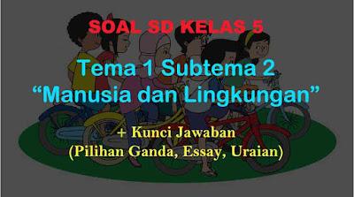 Soal Tematik Kelas 5 Tema 1 Subtema 2 Manusia dan Lingkungan Jawaban