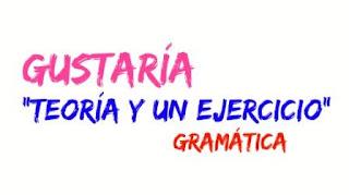 GUSTARÍA + IMPERFECTO DE SUBJUNTIVO /INFINITIVO