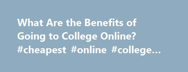 all the benefits of going to college How can the answer be improved.