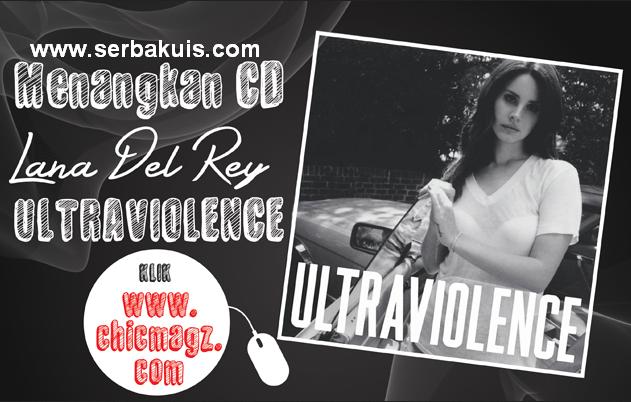 Kuis Berhadiah CD Lana Del Rey - Ultraviolence