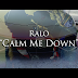 "Video: Ralo - ""Calm Me Down"""