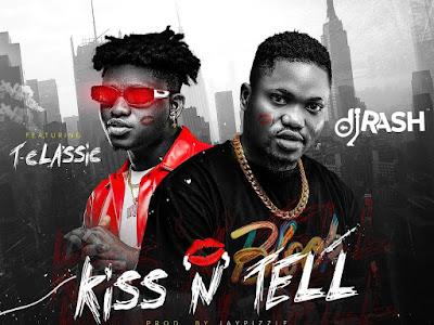 [MUSIC] Dj Rash ft. T-Classic - Kiss N Tell