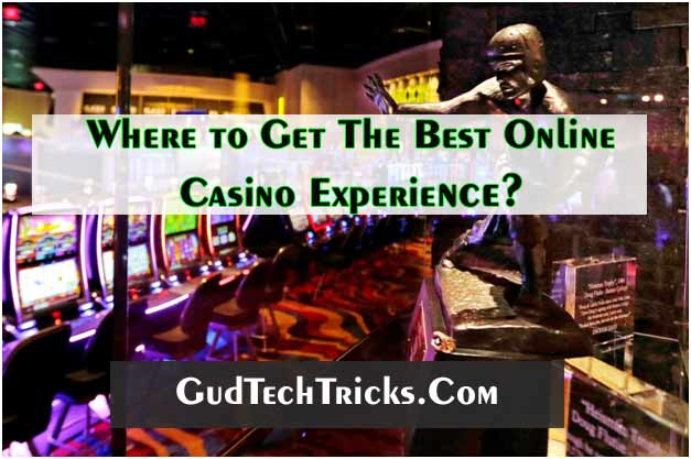 Where to get the Best Online Casino Experience?