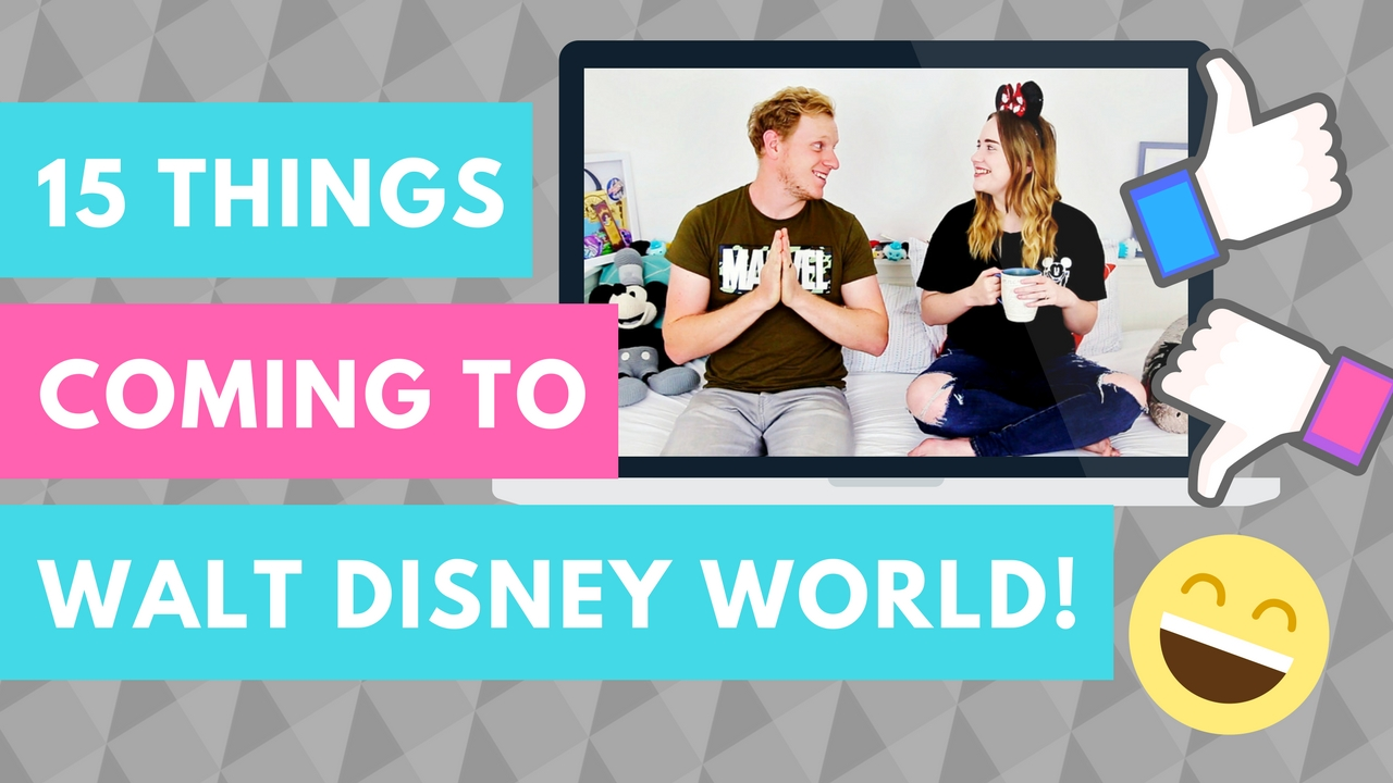 When You Wish Upon A Vlog Thumbnail for 15 Things Coming to Walt Disney World