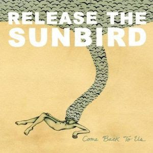 Release The Sunbird – Come Back To Me