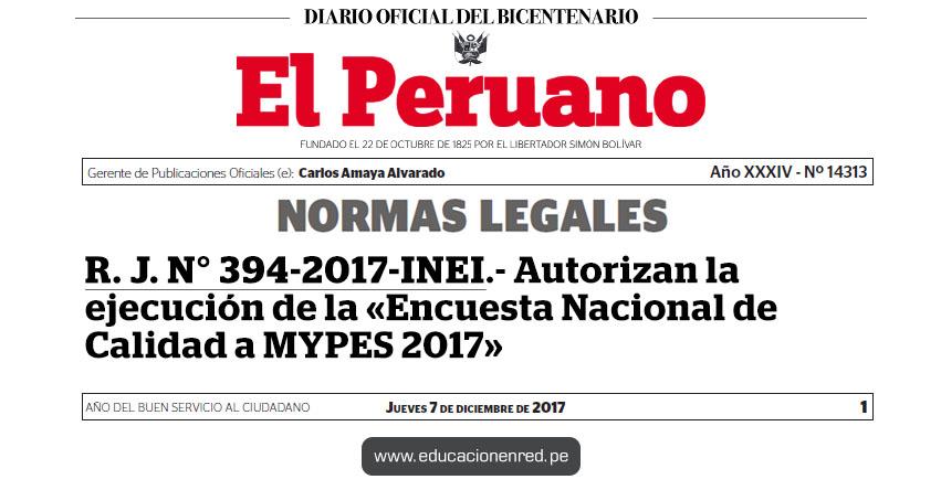 R. J. N° 394-2017-INEI - Autorizan la ejecución de la «Encuesta Nacional de Calidad a MYPES 2017» www.inei.gob.pe