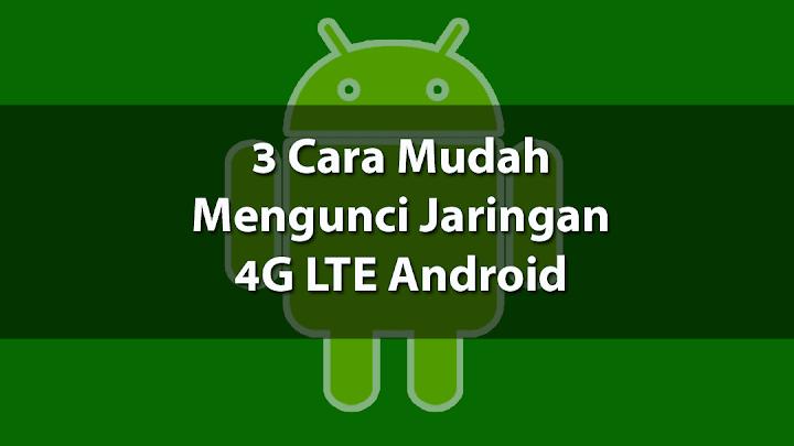 Cara Mudah Melock Jaringan 4G LTE Android