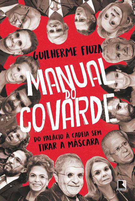 Manual do covarde do palácio à cadeia sem tirar a máscara - Guilherme Fiuza