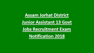 Assam Jorhat District Junior Assistant 13 Govt Jobs Recruitment Exam Notification 2018
