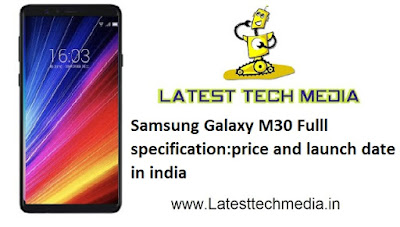 Samsung Galaxy M30 Full Specification: Price And Launch Date In IndiaLatest Tech Media - Latest Tech News, Android, Games, Mobile
