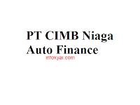 Lowongan Kerja PT CIMB Niaga Auto Finance Terbaru
