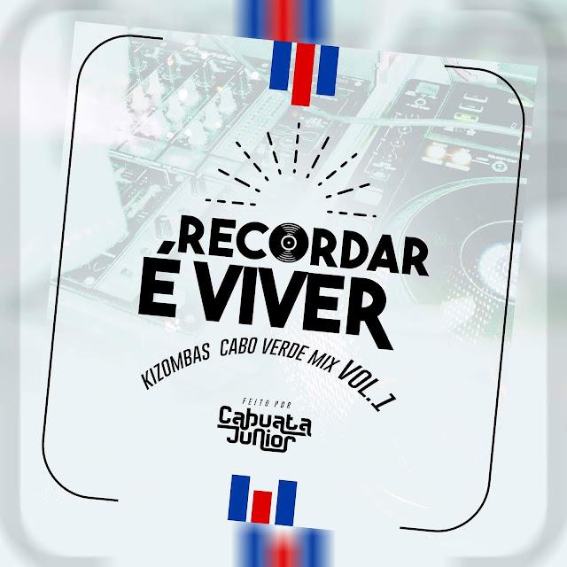 DJ Cabuata Júnior - Recordar É Viver Vol.1 - (Kizombas Cabo Verde Mix)