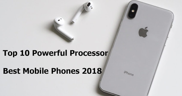 Top 10 Most Powerful Processor Best Mobile Phones 2018