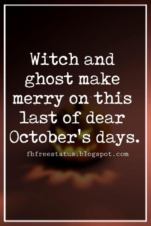 Halloween Sayings For Cards, Famous Halloween Sayings, Witch and ghost make merry on this last of dear October's days.