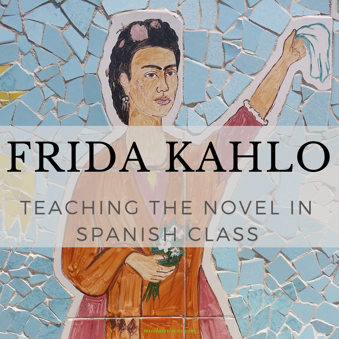 Teaching the novel Frida Kahlo in Spanish class - shared by Mis Clases Locas