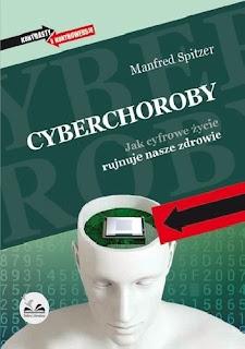 """Manfred Spitzer """"Cyberchoroby. Jak cyfrowe życie rujnuje nasze zdrowie"""""""