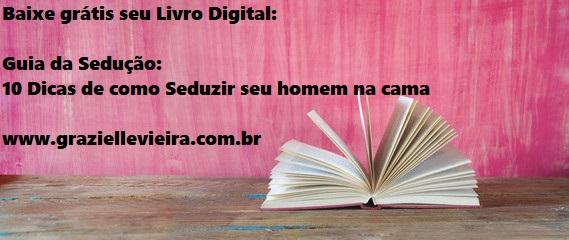 679db7c3c Baixe GRÁTIS Livro Digital Guia da Sedução em 10 Dicas e como seduzir seu  homem na cama